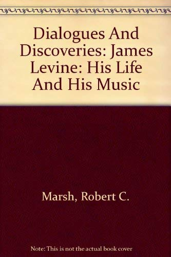 9780756788308: Dialogues And Discoveries: James Levine: His Life And His Music