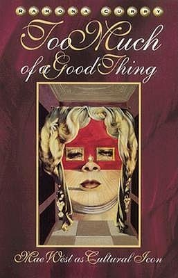 9780756790134: Too Much of a Good Thing: Mae West as Cultural Icon