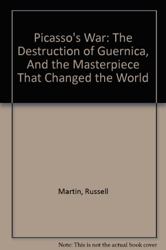 9780756790578: Picasso's War: The Destruction of Guernica, And the Masterpiece That Changed the World