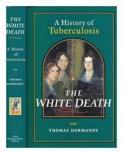 9780756790776: White Death: A History of Tuberculosis