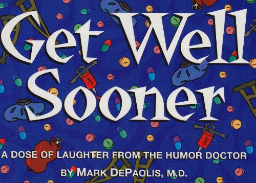 Get Well Sooner: A Dose of Laughter from the Humor Doctor: Mark Depaolis