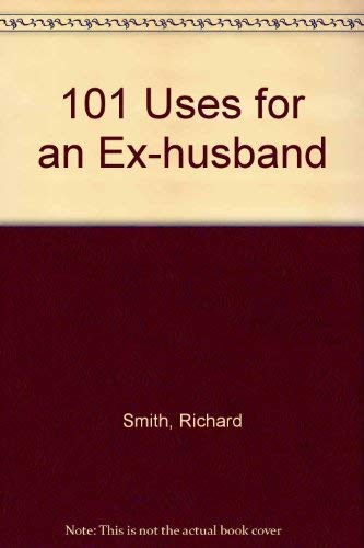 9780756790981: 101 Uses for an Ex-husband
