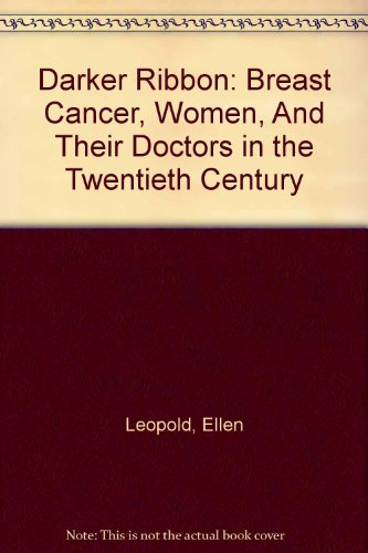 9780756791087: Darker Ribbon: Breast Cancer, Women, And Their Doctors in the Twentieth Century