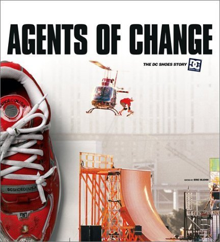 9780756791742: Agents of Change: The Story of DC Shoes and Its Athletes by Blehm, Eric (2003) Paperback