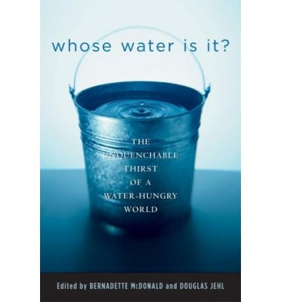 9780756792664: Whose Water is it?: The Unquenchable Thirst of a Water-Hungry World