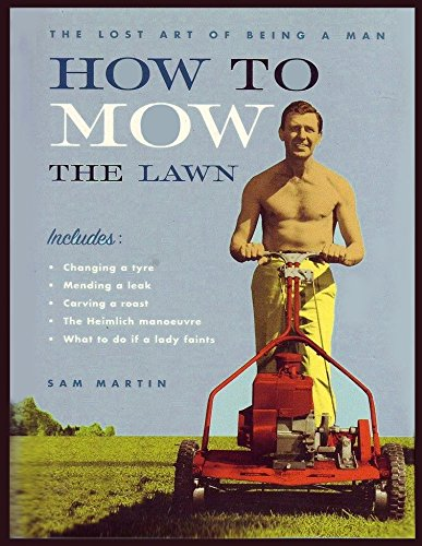 9780756792794: How to Mow the Lawn: The Lost Art of Being a Man