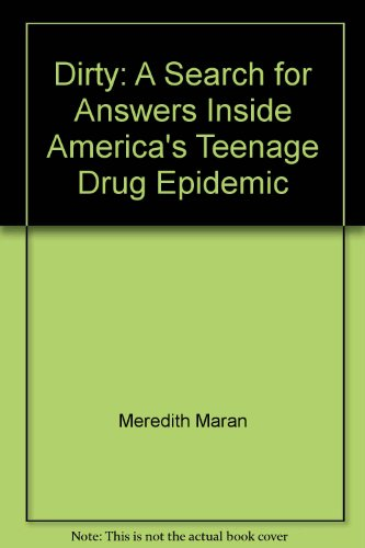 9780756793227: Dirty: A Search for Answers Inside America's Teenage Drug Epidemic