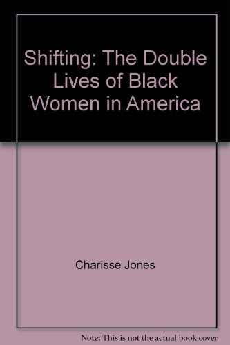 9780756793258: Shifting: The Double Lives of Black Women in America