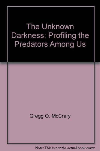 9780756793388: The Unknown Darkness: Profiling the Predators Among Us