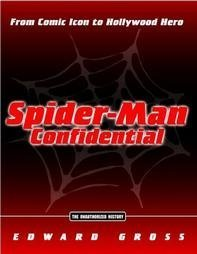 Spider-Man Confidential: From Comic Icon to Hollywood Hero (0756793726) by Edward Gross