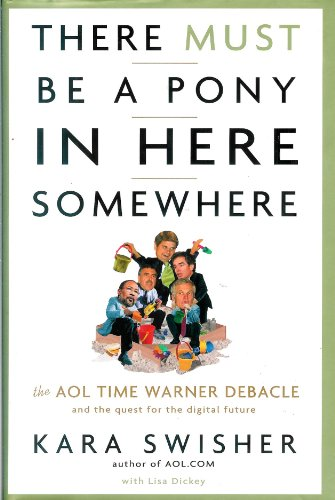 9780756794255: There Must Be a Pony in Here Somewhere: The AOL Time Warner Debacle & the Quest for the Digital Future