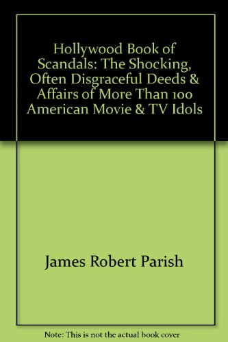 9780756794590: Hollywood Book of Scandals: The Shocking, Often Disgraceful Deeds & Affairs of More Than 100 American Movie & TV Idols