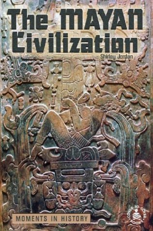 Mayan Civilization: Moments in History (Cover-To-Cover Informational: Jordan, Shirley