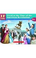 9780756901721: If You Lived at the Time of the Americanrevolution