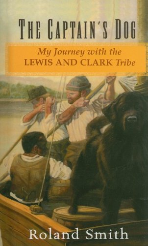 9780756904760: The Captain's Dog: My Journey with the Lewis and Clark Tribe (Lewis & Clark Expedition)