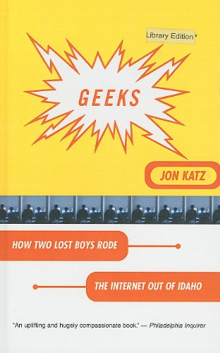 Geeks: How Two Lost Boys Rode the Internet Out of Idaho (0756904889) by Jon Katz