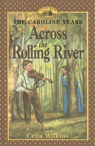 9780756907525: Across the Rolling River (Little House the Caroline Years (Prebound))