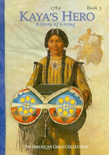 9780756911584: Kaya's Hero: A Story of Giving (American Girls Collection: Kaya 1764)