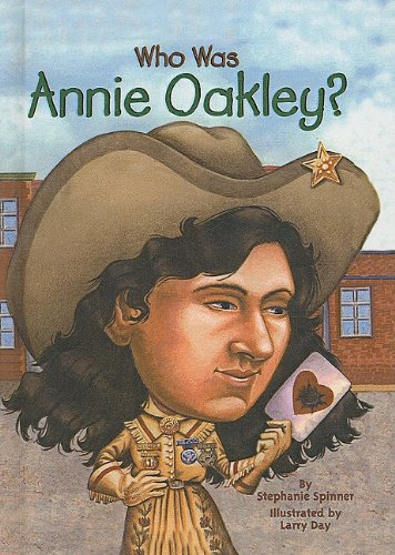 Who Was Annie Oakley?: Stephanie Spinner