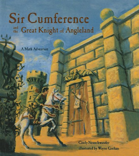 Sir Cumference and the Great Knight of Angleland: A Math Adventure: Cindy Neuschwander Creator