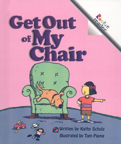 Get Out of My Chair (Rookie Readers: Level A (Pb)): Kathy Schulz
