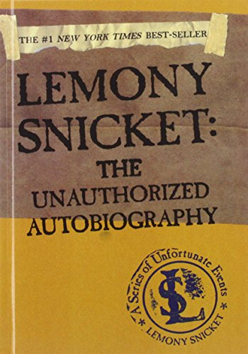 Lemony Snicket: The Unauthorized Autobiography: Snicket, Lemony