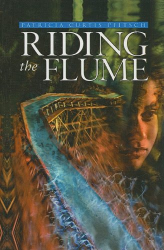 Riding the Flume (Aladdin Historical Fiction): Pfitsch, Patricia Curtis