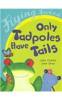9780756930264: Only Tadpoles Have Tails (Flying Foxes (Prebound))