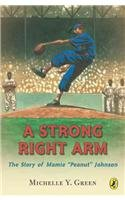 "9780756930530: A Strong Right Arm: The Story of Mamie ""Peanut"" Johnson"