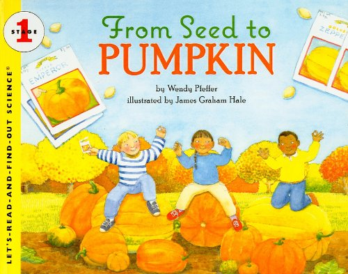 From Seed to Pumpkin (Let's-Read-And-Find-Out Science: Stage 1 (Pb)): Pfeffer, Wendy