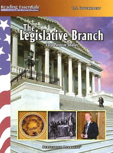 The Legislative Branch (Reading Essentials in Social Studies): Carol Parenzan Smalley
