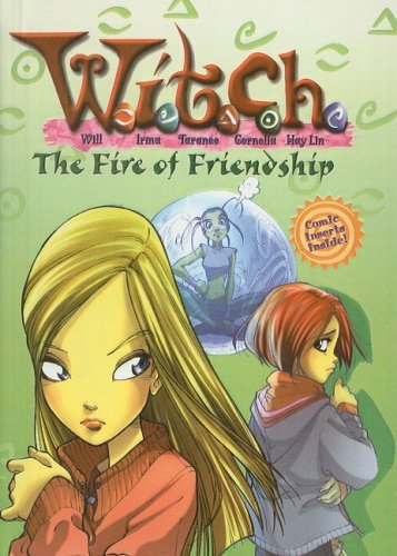 The Fire of Friendship (W.I.T.C.H. (Prebound)): Elizabeth Lenhard