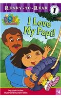 I Love My Papi! (Ready-To-Read Dora the Explorer - Level 1): Inches, Alison