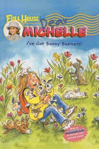9780756955472: I've Got Bunny Business! (Full House Dear Michelle)