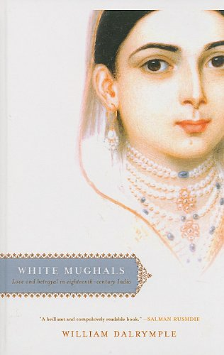 9780756957261: White Mughals: Love and Betrayal in Eighteenth-Century India