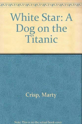 9780756965495: White Star: A Dog on the Titanic