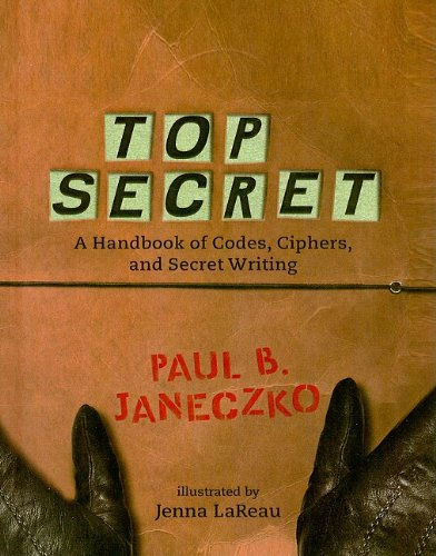 9780756965631: Top Secret: A Handbook of Codes, Ciphers, and Secret Writing