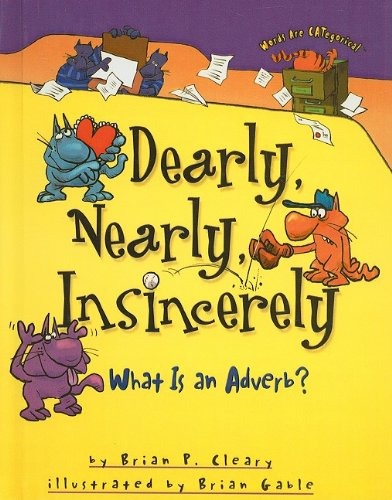 Dearly, Nearly, Insincerely: What Is an Adverb? (Words Are CATegorical): Brian P Cleary