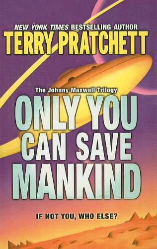 Only You Can Save Mankind (Johnny Maxwell Trilogy) (0756969336) by Terry Pratchett