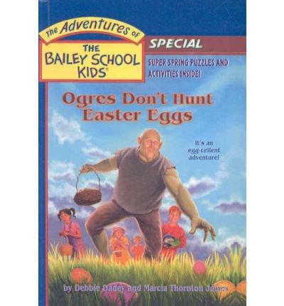 9780756975456: Ogres Don't Hunt Easter Eggs (Adventures of the Bailey School Kids)