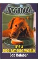9780756976262: It's a Dog-Eat-Dog World (McGrowl (Pb))