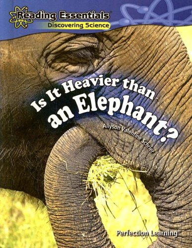 Is It Heavier Than an Elephant? (Reading Essentials Discovering & Exploring Science): Schrier, ...