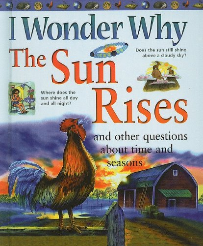9780756990541: I Wonder Why the Sun Rises and Other Questions about Time and Seasons (I Wonder Why (Pb))