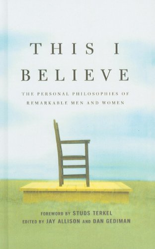 9780756991760: This I Believe: The Personal Philosophies of Remarkable Men and Women