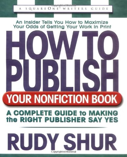 9780757000003: How to Publish Your Nonfiction Book: A Complete Guide to Making the Right Publisher Say Yes (Square One Writer's Guides)