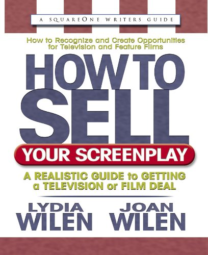 How to Sell Your Screenplay: A Realistic Guide to Getting a Television or Film Deal (Square One Writers Guide) (0757000029) by Wilen, Lydia; Wilen, Joan