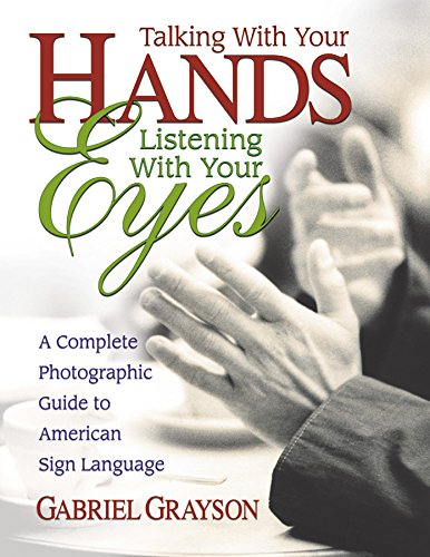 9780757000072: Talking with Your Hands, Listening with Your Eyes: A Complete Photographic Guide to American Sign Language