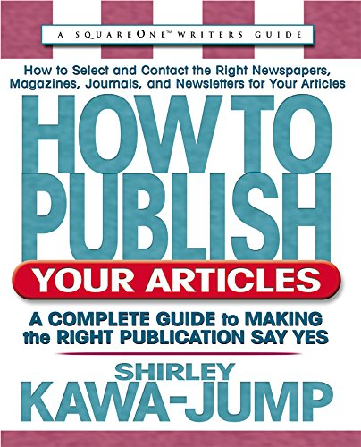 How to Publish Your Articles: A Complete Guide to Making the Right Publication Say Yes (Square One ...