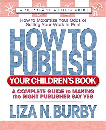 9780757000362: How to Publish Your Children's Book: A Complete Guide to Making the Right Publisher Say Yes (Square One Writer's Guides)