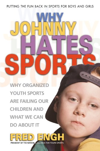9780757000416: Why Johnny Hates Sports: Why Organized Youth Sports Are Failing Our Children